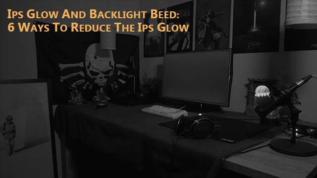 IPS Glow - how to reduce the perception of the IPS Glow and how to fix